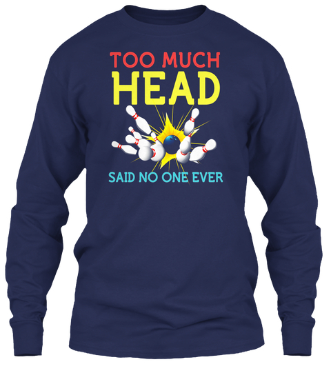Funny Bowling Shirts Cool Sports Said No One Ever Gift - Too much .