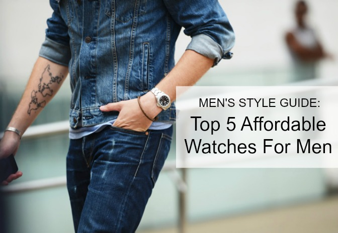 Men's Style Guide | Top 5 Affordable Watches For Men - Designer Sw
